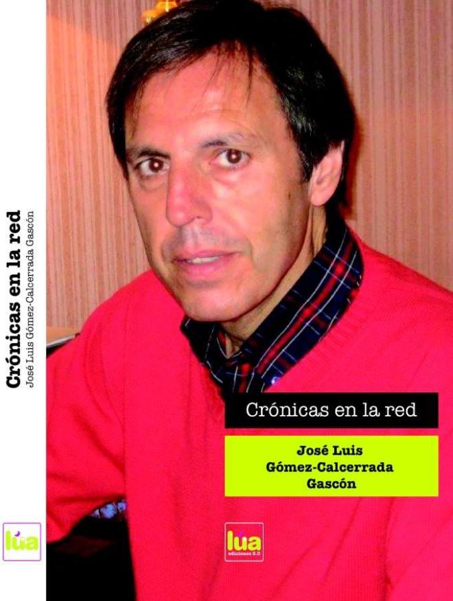 Crónicas en la red de José Luis Gómez-Calcerrada Gascón